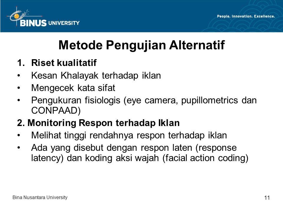Metode Pengujian Alternatif 1.Riset kualitatif Kesan Khalayak terhadap iklan Mengecek kata sifat Pengukuran fisiologis (eye camera, pupillometrics dan