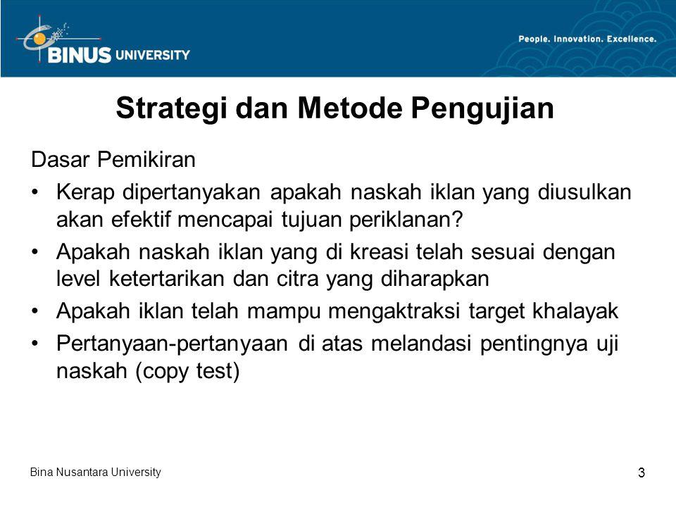 Strategi dan Metode Pengujian Dasar Pemikiran Kerap dipertanyakan apakah naskah iklan yang diusulkan akan efektif mencapai tujuan periklanan? Apakah n