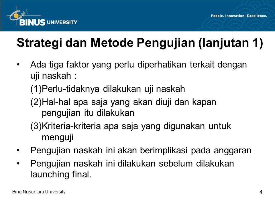 Strategi dan Metode Pengujian (lanjutan 1) Ada tiga faktor yang perlu diperhatikan terkait dengan uji naskah : (1)Perlu-tidaknya dilakukan uji naskah