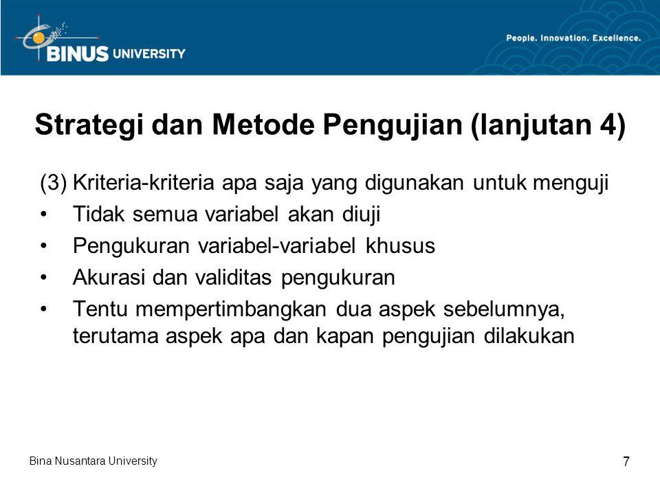 Strategi dan Metode Pengujian (lanjutan 4) (3) Kriteria-kriteria apa saja yang digunakan untuk menguji Tidak semua variabel akan diuji Pengukuran vari