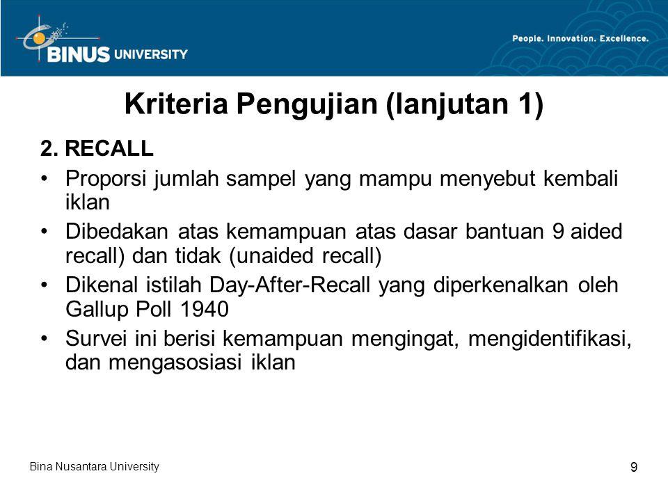 Kriteria Pengujian (lanjutan 1) 2. RECALL Proporsi jumlah sampel yang mampu menyebut kembali iklan Dibedakan atas kemampuan atas dasar bantuan 9 aided