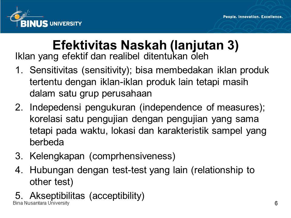 Studi Penjajakan Merupakan bagian dari monitoring efektivitas iklan Menunjukkan trend (kecenderungan) ketertarikan target khalayak Tujuannya untuk evaluasi dan menilai ulang efektivitas iklan Biasanya karakter-karakter yang paling sering diminati oleh target khalayak iklan televisi adalah : (1)Karakter-karakter utama (2)Jalan cerita iklan (3)Serta elemen-elemen kreatif yang menonjol Bina Nusantara University 7