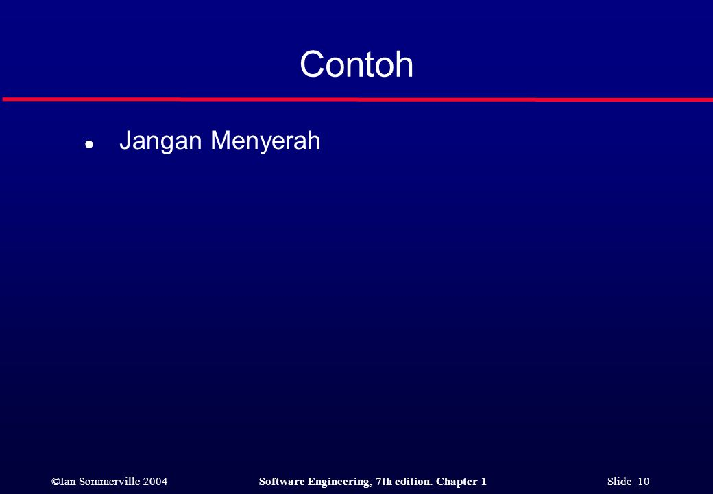 ©Ian Sommerville 2004Software Engineering, 7th edition. Chapter 1 Slide 10 Contoh l Jangan Menyerah