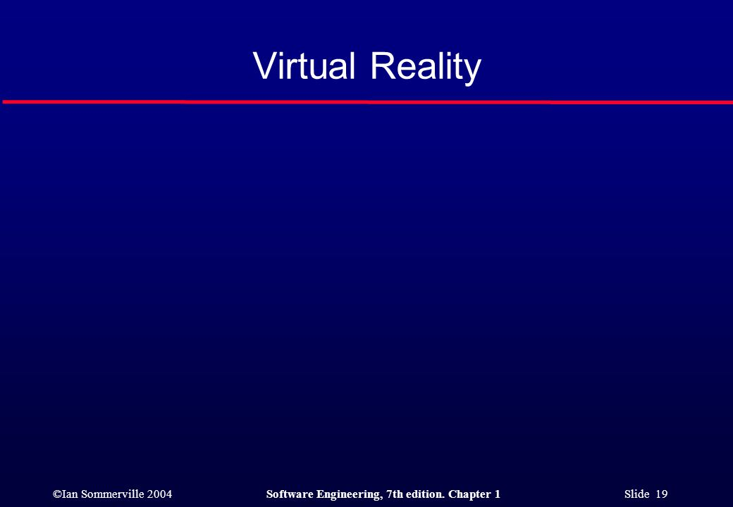 ©Ian Sommerville 2004Software Engineering, 7th edition. Chapter 1 Slide 19 Virtual Reality