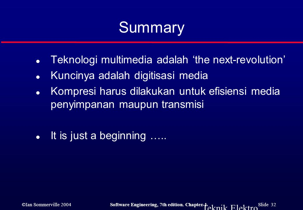 ©Ian Sommerville 2004Software Engineering, 7th edition. Chapter 1 Slide 32 Teknik Elektro Universitas Brawijaya Summary l Teknologi multimedia adalah