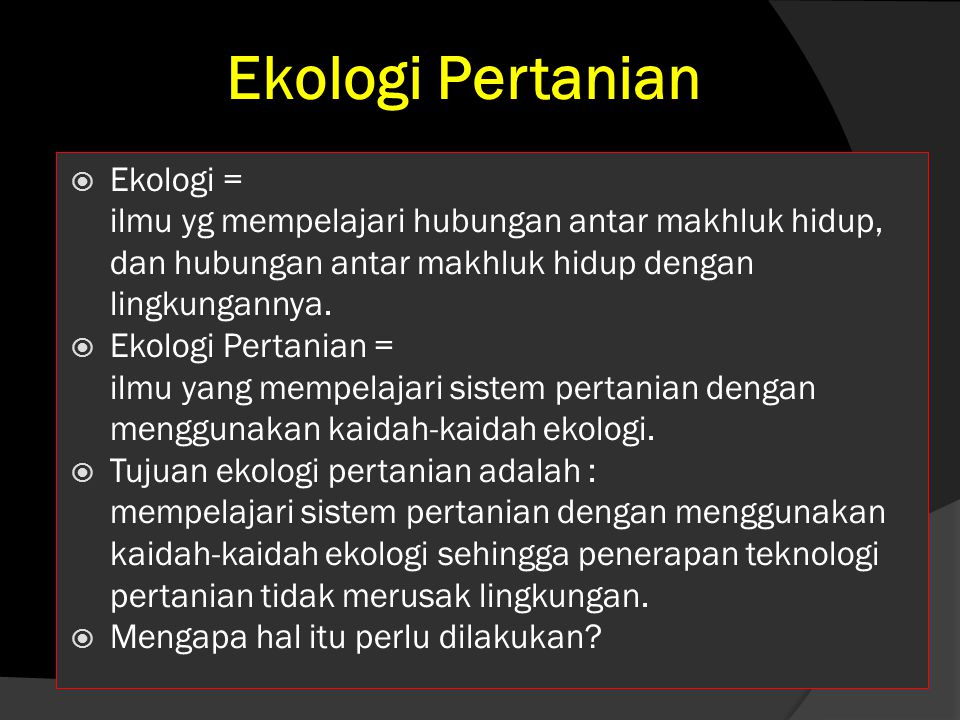 Ekologi Pertanian  Ekologi = ilmu yg mempelajari hubungan antar makhluk hidup, dan hubungan antar makhluk hidup dengan lingkungannya.