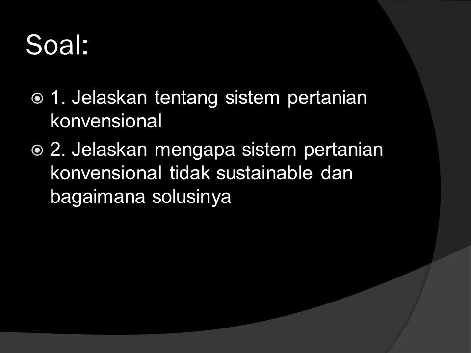 Soal:  1. Jelaskan tentang sistem pertanian konvensional  2.