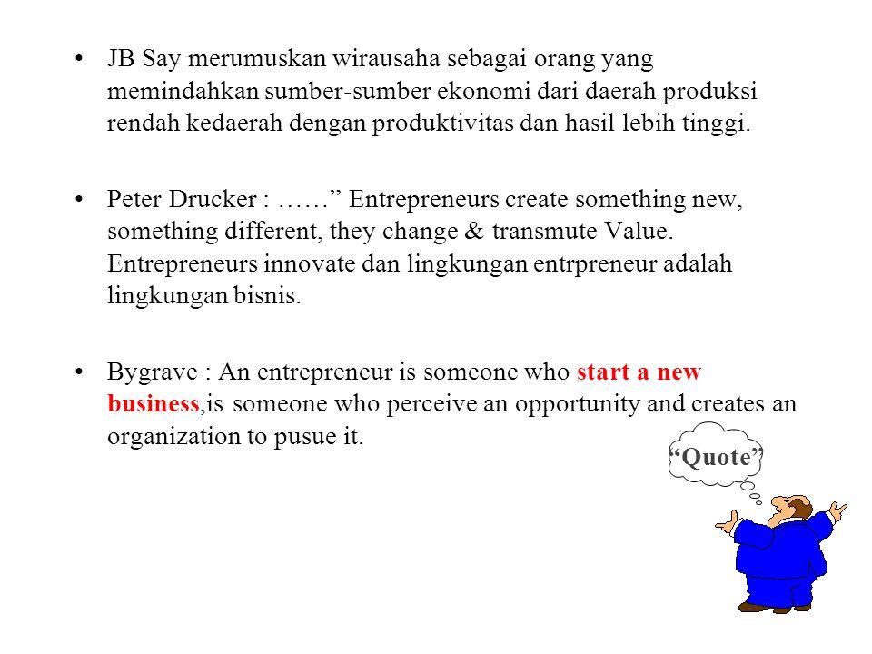 JB Say merumuskan wirausaha sebagai orang yang memindahkan sumber-sumber ekonomi dari daerah produksi rendah kedaerah dengan produktivitas dan hasil l
