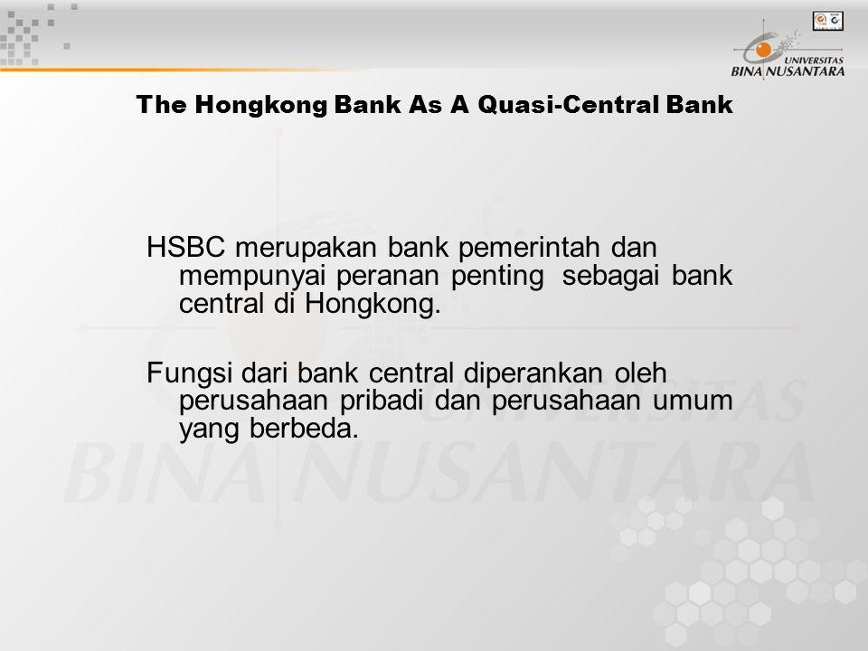The Hongkong Bank As A Quasi-Central Bank HSBC merupakan bank pemerintah dan mempunyai peranan penting sebagai bank central di Hongkong. Fungsi dari b