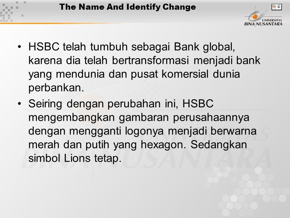 The Name And Identify Change HSBC telah tumbuh sebagai Bank global, karena dia telah bertransformasi menjadi bank yang mendunia dan pusat komersial du