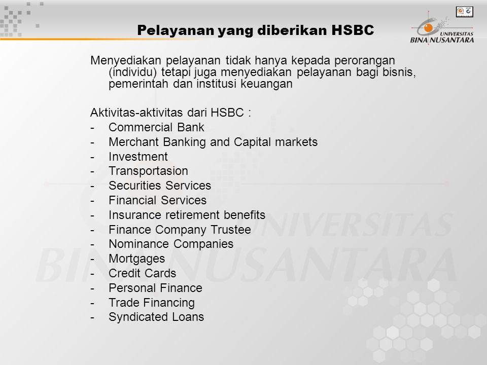 Pelayanan yang diberikan HSBC Menyediakan pelayanan tidak hanya kepada perorangan (individu) tetapi juga menyediakan pelayanan bagi bisnis, pemerintah