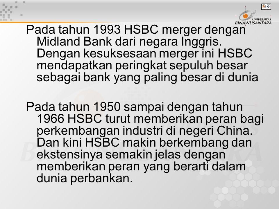 Pada tahun 1993 HSBC merger dengan Midland Bank dari negara Inggris. Dengan kesuksesaan merger ini HSBC mendapatkan peringkat sepuluh besar sebagai ba