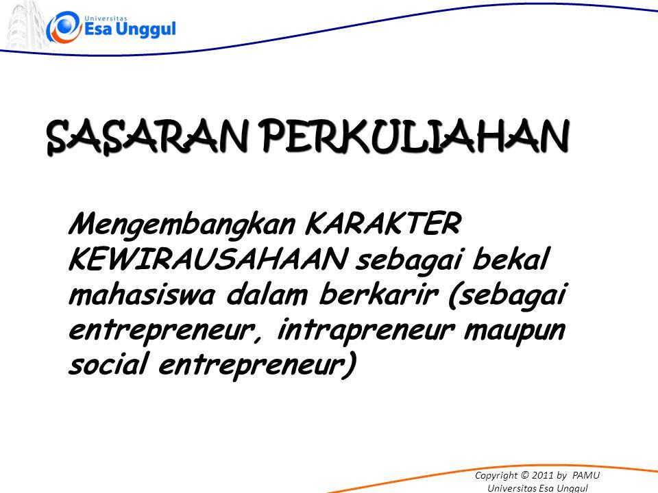 Copyright © 2011 by PAMU Universitas Esa Unggul SASARAN PERKULIAHAN Mengembangkan KARAKTER KEWIRAUSAHAAN sebagai bekal mahasiswa dalam berkarir (sebag
