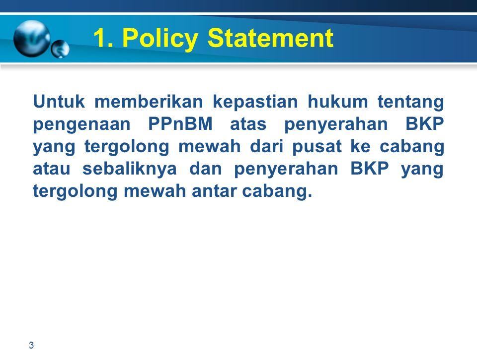 1. Policy Statement 3 Untuk memberikan kepastian hukum tentang pengenaan PPnBM atas penyerahan BKP yang tergolong mewah dari pusat ke cabang atau seba