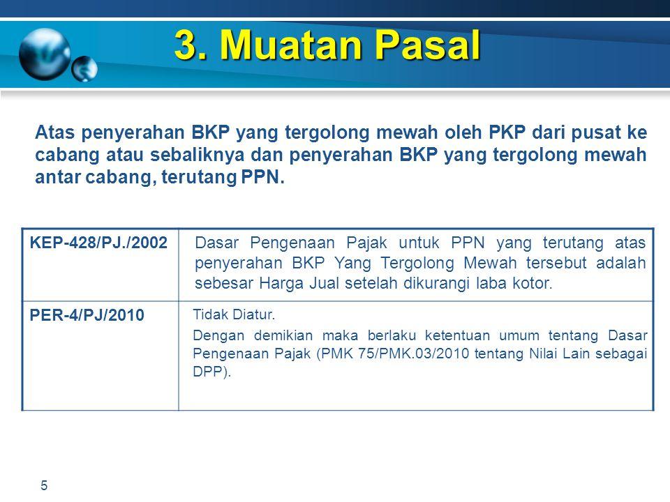 3. Muatan Pasal 5 KEP-428/PJ./2002Dasar Pengenaan Pajak untuk PPN yang terutang atas penyerahan BKP Yang Tergolong Mewah tersebut adalah sebesar Harga