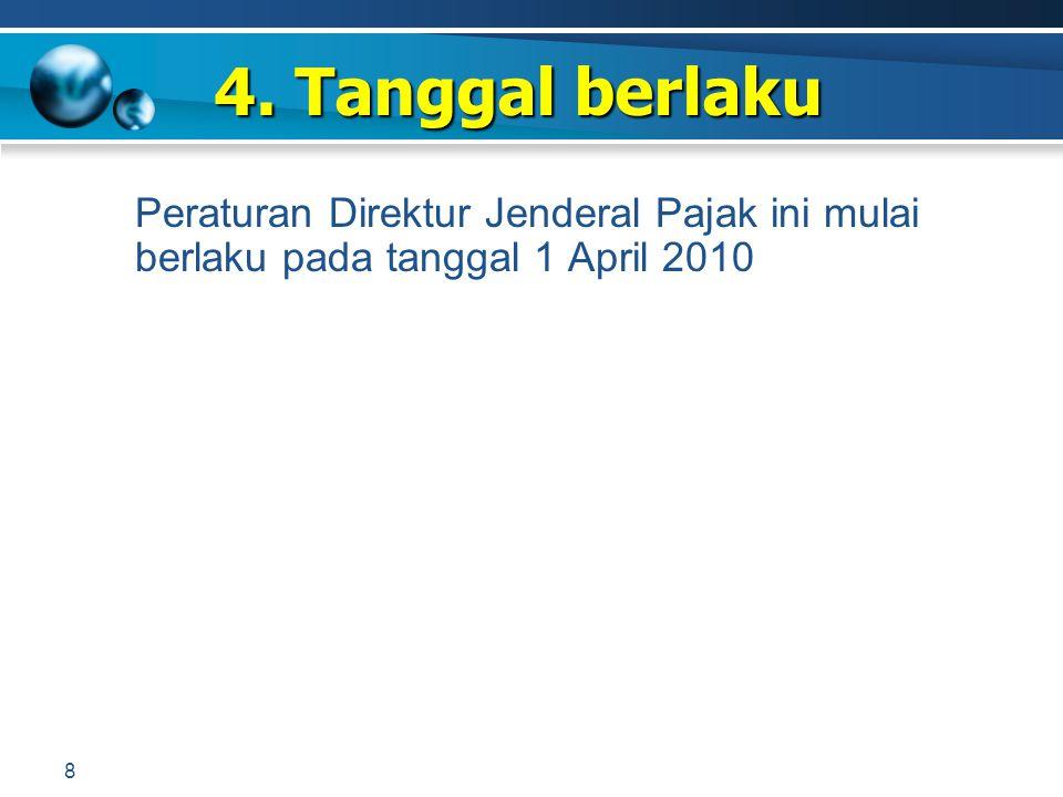 Peraturan Direktur Jenderal Pajak ini mulai berlaku pada tanggal 1 April 2010 4. Tanggal berlaku 8