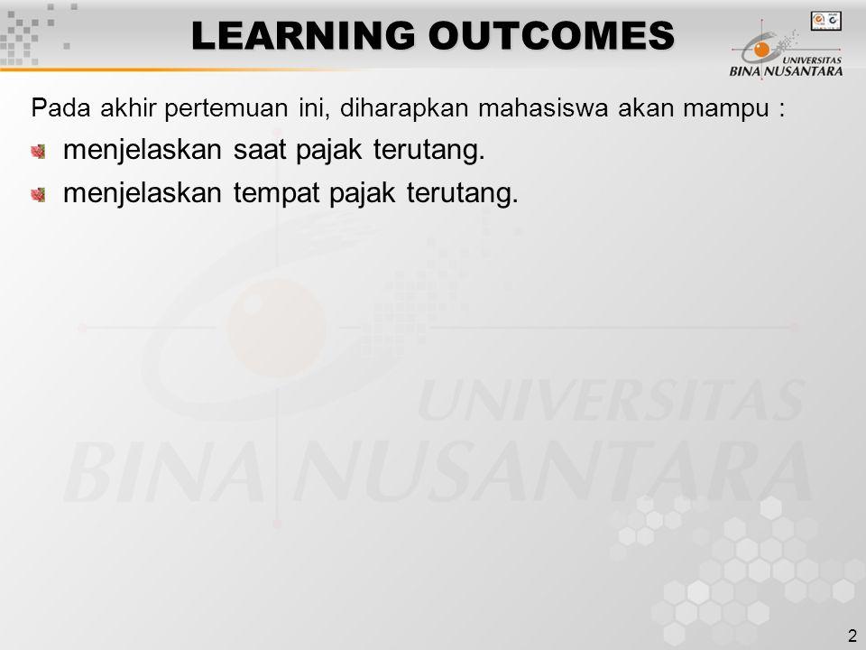 2 LEARNING OUTCOMES Pada akhir pertemuan ini, diharapkan mahasiswa akan mampu : menjelaskan saat pajak terutang.
