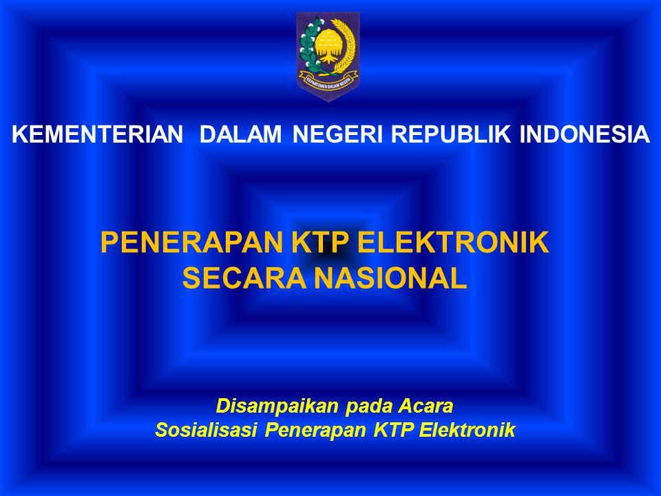 KEMENTERIAN DALAM NEGERI REPUBLIK INDONESIA PENERAPAN KTP ELEKTRONIK SECARA NASIONAL Disampaikan pada Acara Sosialisasi Penerapan KTP Elektronik