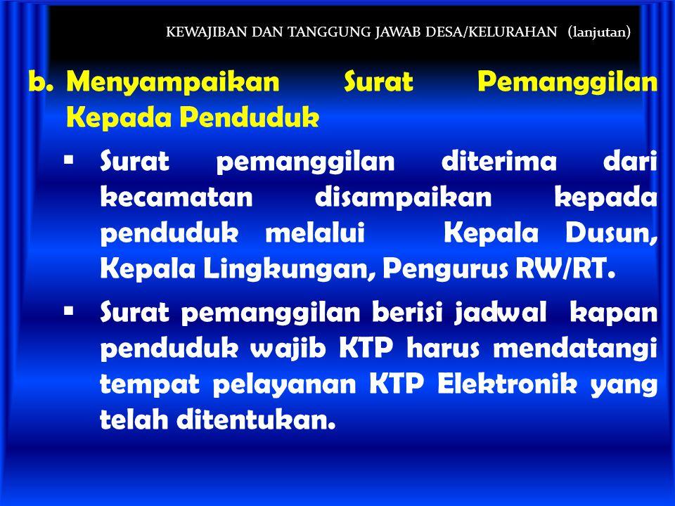 KEWAJIBAN DAN TANGGUNG JAWAB DESA/KELURAHAN (lanjutan) b.Menyampaikan Surat Pemanggilan Kepada Penduduk  Surat pemanggilan diterima dari kecamatan di