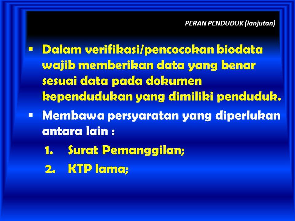 PERAN PENDUDUK (lanjutan)  Dalam verifikasi/pencocokan biodata wajib memberikan data yang benar sesuai data pada dokumen kependudukan yang dimiliki p