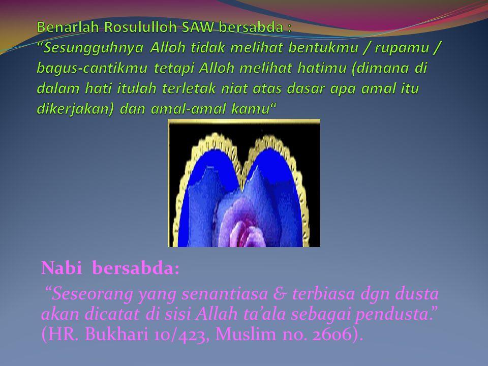 """Nabi bersabda: """"Seseorang yang senantiasa & terbiasa dgn dusta akan dicatat di sisi Allah ta'ala sebagai pendusta."""" (HR. Bukhari 10/423, Muslim no. 26"""