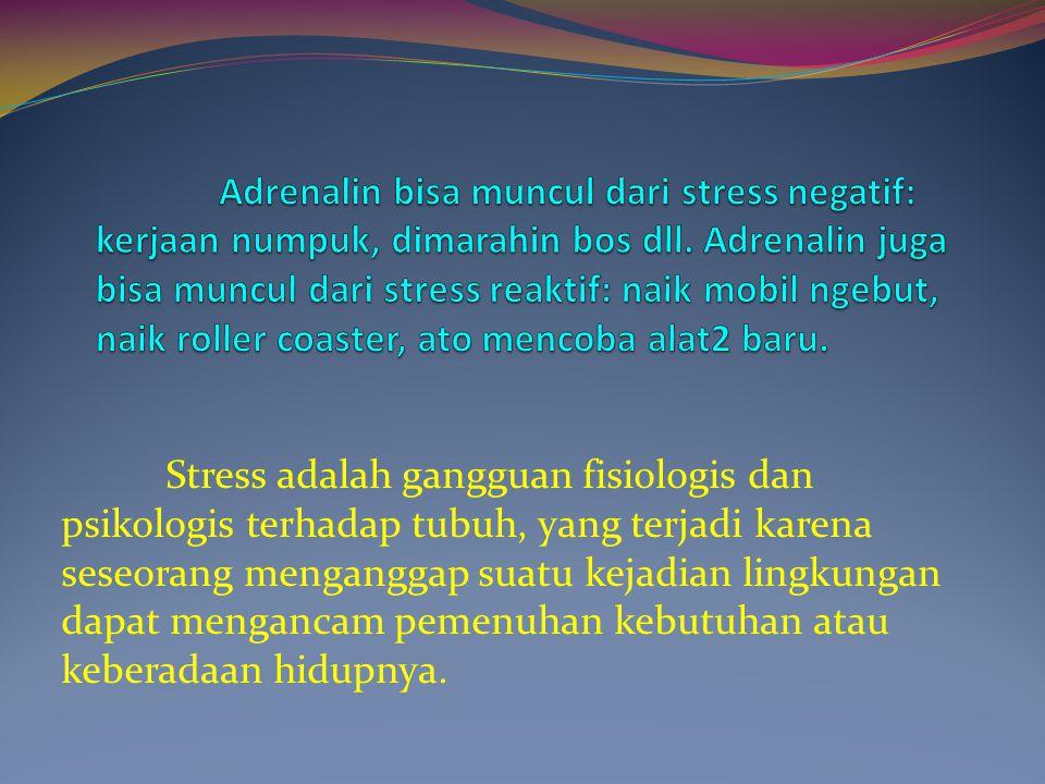 Stress adalah gangguan fisiologis dan psikologis terhadap tubuh, yang terjadi karena seseorang menganggap suatu kejadian lingkungan dapat mengancam pe