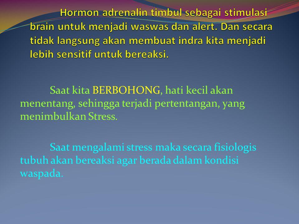Saat kita BERBOHONG, hati kecil akan menentang, sehingga terjadi pertentangan, yang menimbulkan Stress. Saat mengalami stress maka secara fisiologis t
