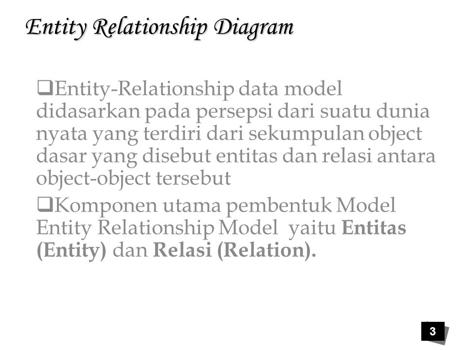 4 Entity Relationship Diagram Semesta data di dunia nyata ditansformasikan ke dalam sebuah diagram dengan memanfaatkan perangkat konseptual disebut dengan ERD (Entity Relationship Diagram).