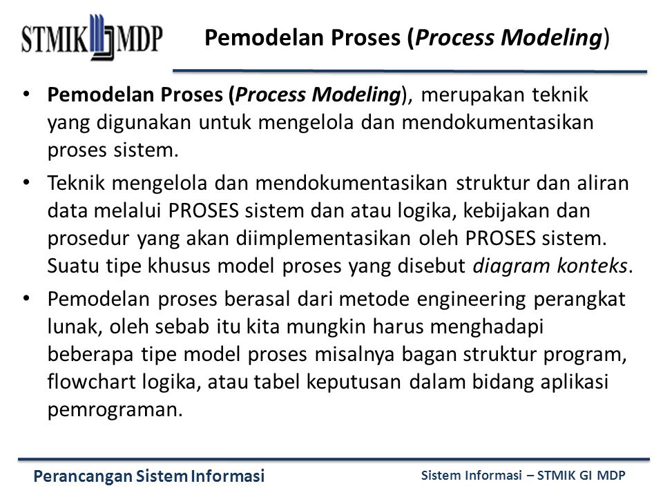 Perancangan Sistem Informasi Sistem Informasi – STMIK GI MDP Pemodelan Proses (Process Modeling) Pemodelan Proses (Process Modeling), merupakan teknik