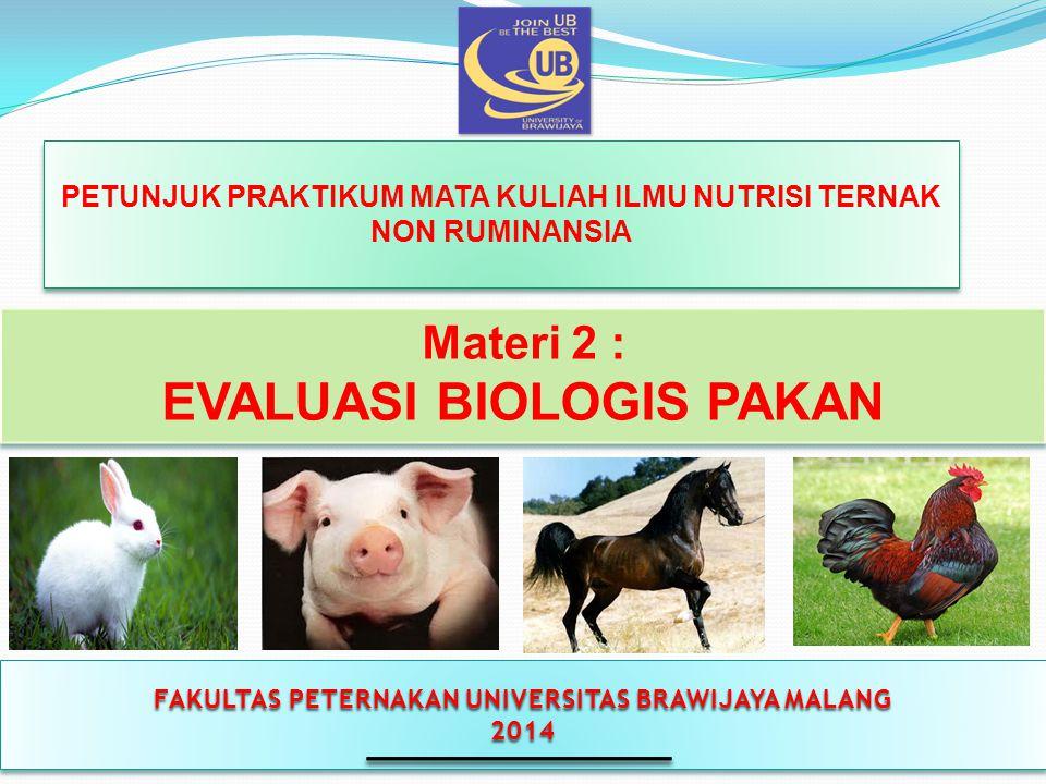 FAKULTAS PETERNAKAN UNIVERSITAS BRAWIJAYA MALANG 2014 2014 Materi 2 : EVALUASI BIOLOGIS PAKAN PETUNJUK PRAKTIKUM MATA KULIAH ILMU NUTRISI TERNAK NON RUMINANSIA
