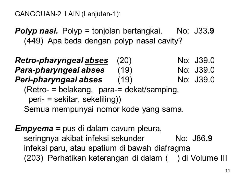 11 GANGGUAN-2 LAIN (Lanjutan-1): Polyp nasi. Polyp = tonjolan bertangkai. No: J33.9 (449) Apa beda dengan polyp nasal cavity? Retro-pharyngeal abses (