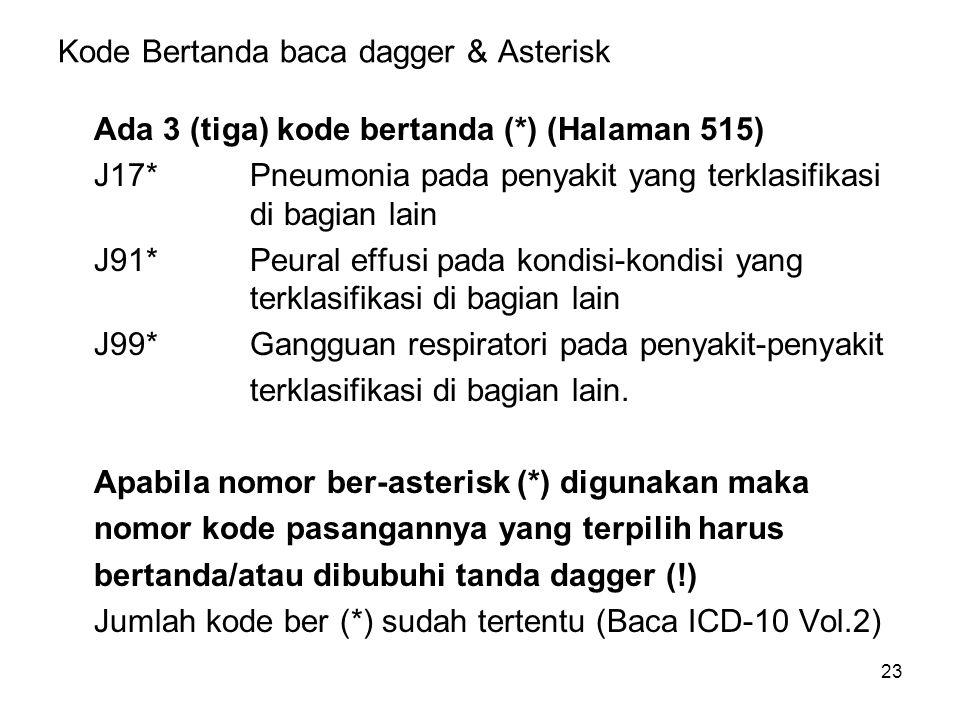 23 Kode Bertanda baca dagger & Asterisk Ada 3 (tiga) kode bertanda (*) (Halaman 515) J17*Pneumonia pada penyakit yang terklasifikasi di bagian lain J9