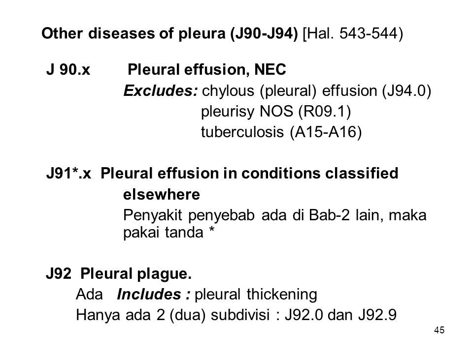 45 Other diseases of pleura (J90-J94) [Hal. 543-544) J 90.x Pleural effusion, NEC Excludes: chylous (pleural) effusion (J94.0) pleurisy NOS (R09.1) tu