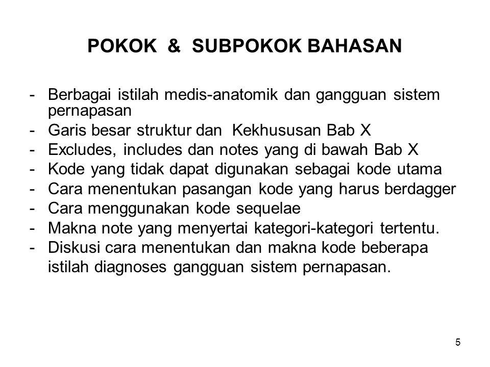 5 POKOK & SUBPOKOK BAHASAN -Berbagai istilah medis-anatomik dan gangguan sistem pernapasan -Garis besar struktur dan Kekhususan Bab X -Excludes, inclu