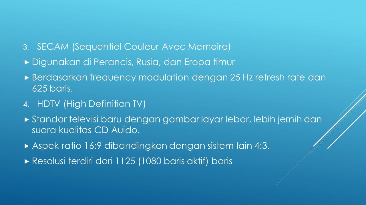 3. SECAM (Sequentiel Couleur Avec Memoire)  Digunakan di Perancis, Rusia, dan Eropa timur  Berdasarkan frequency modulation dengan 25 Hz refresh rat