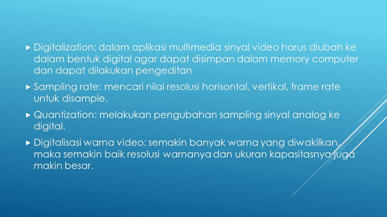  Digitalization; dalam aplikasi multimedia sinyal video harus diubah ke dalam bentuk digital agar dapat disimpan dalam memory computer dan dapat dila