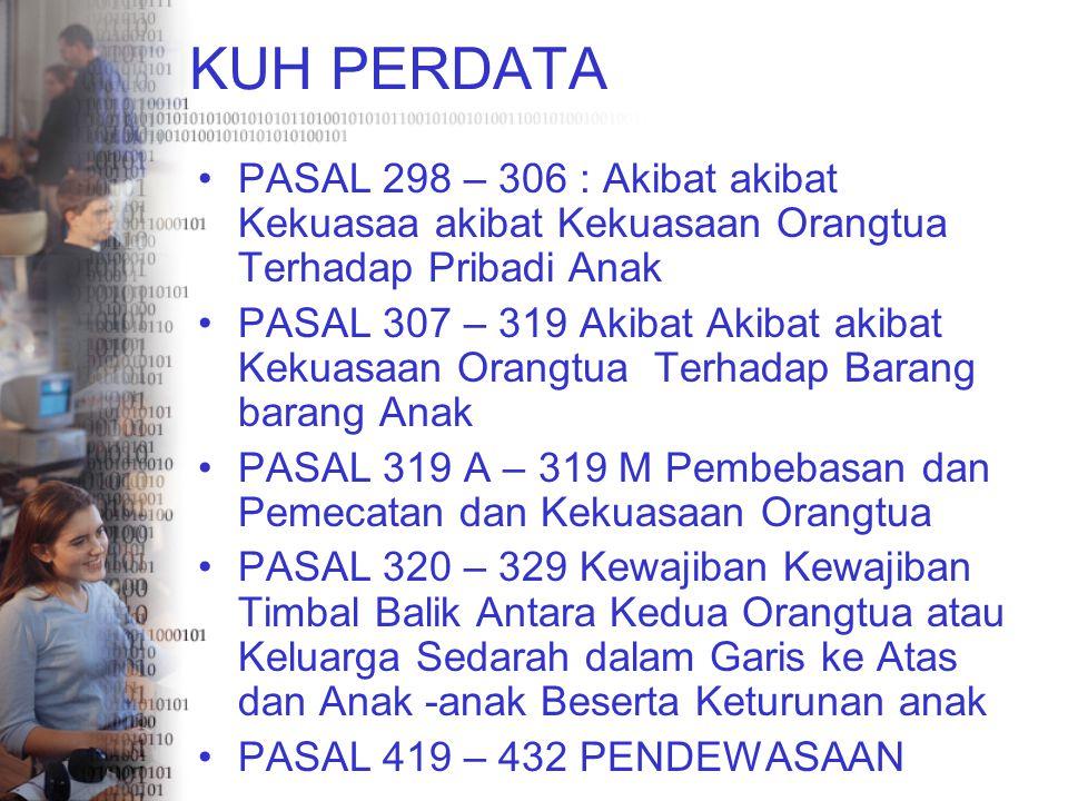 KUH PERDATA PASAL 298 – 306 : Akibat akibat Kekuasaa akibat Kekuasaan Orangtua Terhadap Pribadi Anak PASAL 307 – 319 Akibat Akibat akibat Kekuasaan Or