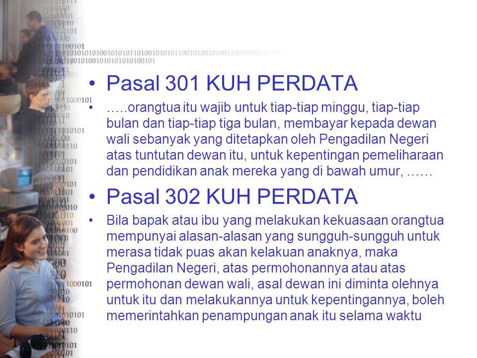 Pasal 301 KUH PERDATA …..orangtua itu wajib untuk tiap-tiap minggu, tiap-tiap bulan dan tiap-tiap tiga bulan, membayar kepada dewan wali sebanyak yang