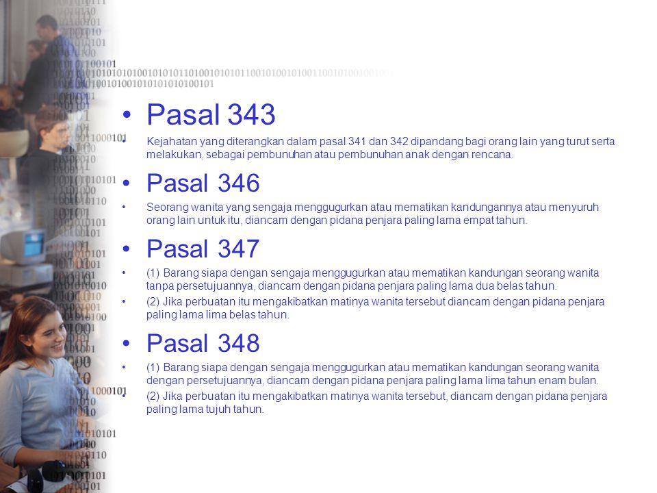Pasal 343 Kejahatan yang diterangkan dalam pasal 341 dan 342 dipandang bagi orang lain yang turut serta melakukan, sebagai pembunuhan atau pembunuhan