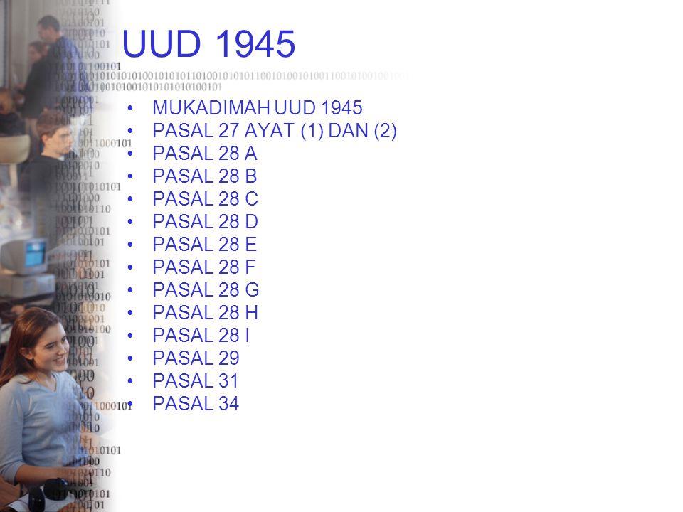 UUD 1945 MUKADIMAH UUD 1945 PASAL 27 AYAT (1) DAN (2) PASAL 28 A PASAL 28 B PASAL 28 C PASAL 28 D PASAL 28 E PASAL 28 F PASAL 28 G PASAL 28 H PASAL 28