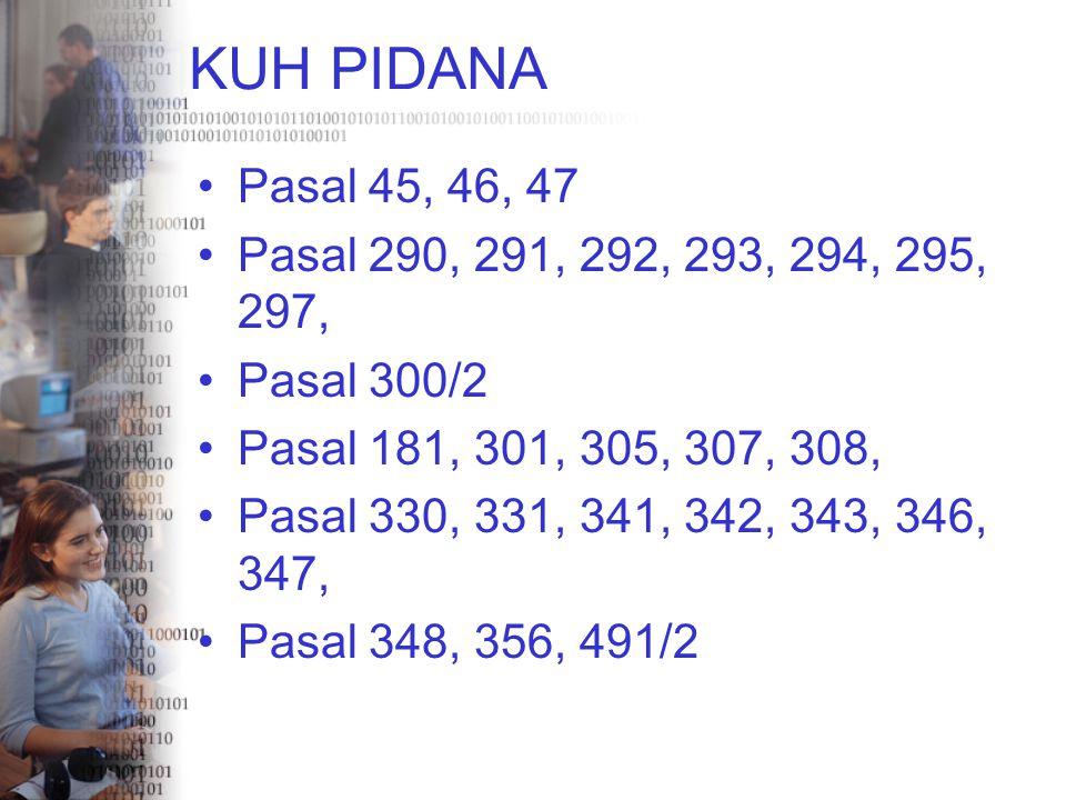 KUH PIDANA Pasal 45, 46, 47 Pasal 290, 291, 292, 293, 294, 295, 297, Pasal 300/2 Pasal 181, 301, 305, 307, 308, Pasal 330, 331, 341, 342, 343, 346, 34