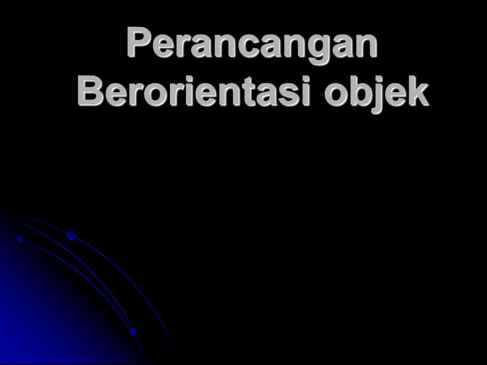 Langkah Berorientasi objek Tentukan kebutuhan pemakai Tentukan kebutuhan pemakai Identifikasi kelas dan objek Identifikasi kelas dan objek Identifikasi atribut setiap kelas objek Identifikasi atribut setiap kelas objek Definisikan struktur dan hirarki Definisikan struktur dan hirarki Buat model hubungan objek Buat model hubungan objek Buat model prilaku objek Buat model prilaku objek