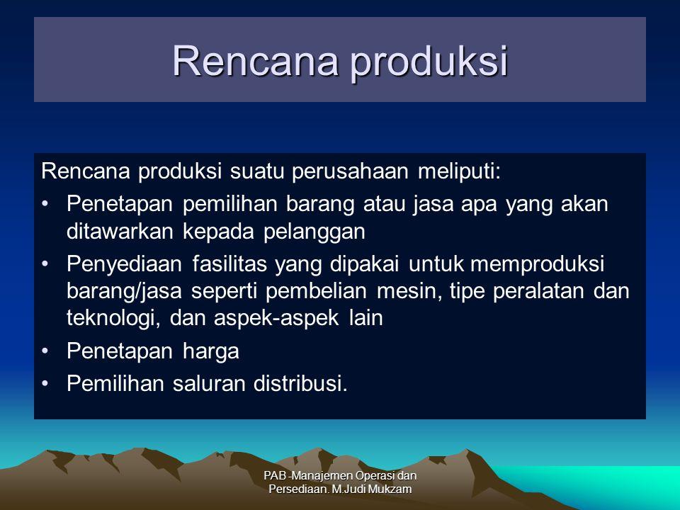 Rencana produksi Rencana produksi suatu perusahaan meliputi: Penetapan pemilihan barang atau jasa apa yang akan ditawarkan kepada pelanggan Penyediaan