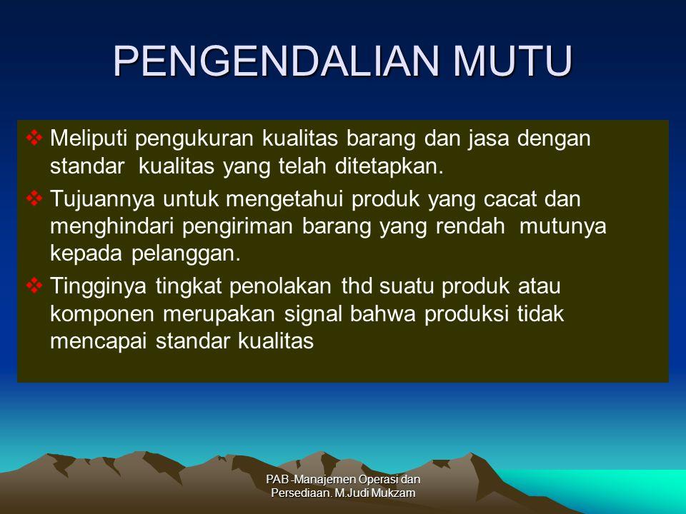 PENGENDALIAN MUTU  Meliputi pengukuran kualitas barang dan jasa dengan standar kualitas yang telah ditetapkan.  Tujuannya untuk mengetahui produk ya