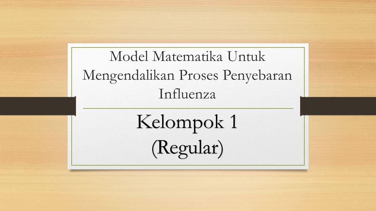 Model Matematika Untuk Mengendalikan Proses Penyebaran Influenza Kelompok 1 (Regular)