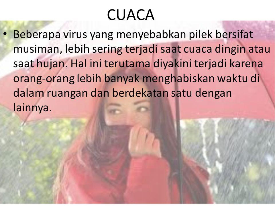 CUACA Beberapa virus yang menyebabkan pilek bersifat musiman, lebih sering terjadi saat cuaca dingin atau saat hujan. Hal ini terutama diyakini terjad