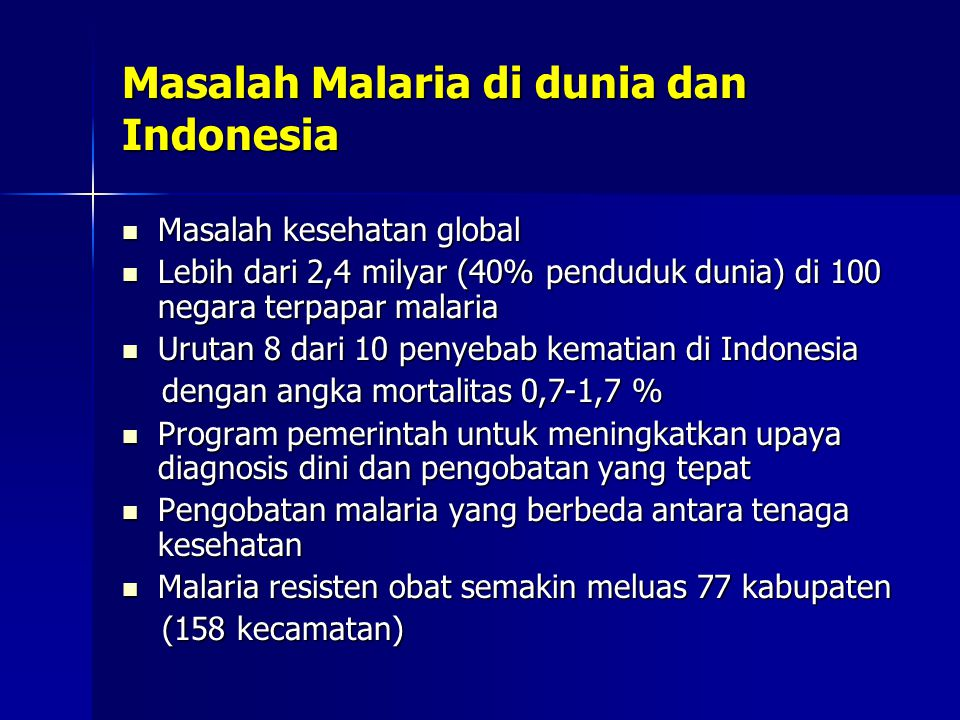 Masalah Malaria di dunia dan Indonesia Masalah kesehatan global Masalah kesehatan global Lebih dari 2,4 milyar (40% penduduk dunia) di 100 negara terp