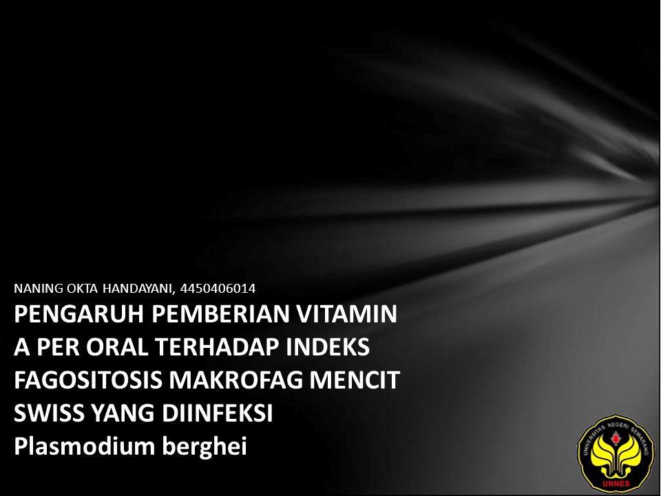 NANING OKTA HANDAYANI, 4450406014 PENGARUH PEMBERIAN VITAMIN A PER ORAL TERHADAP INDEKS FAGOSITOSIS MAKROFAG MENCIT SWISS YANG DIINFEKSI Plasmodium be