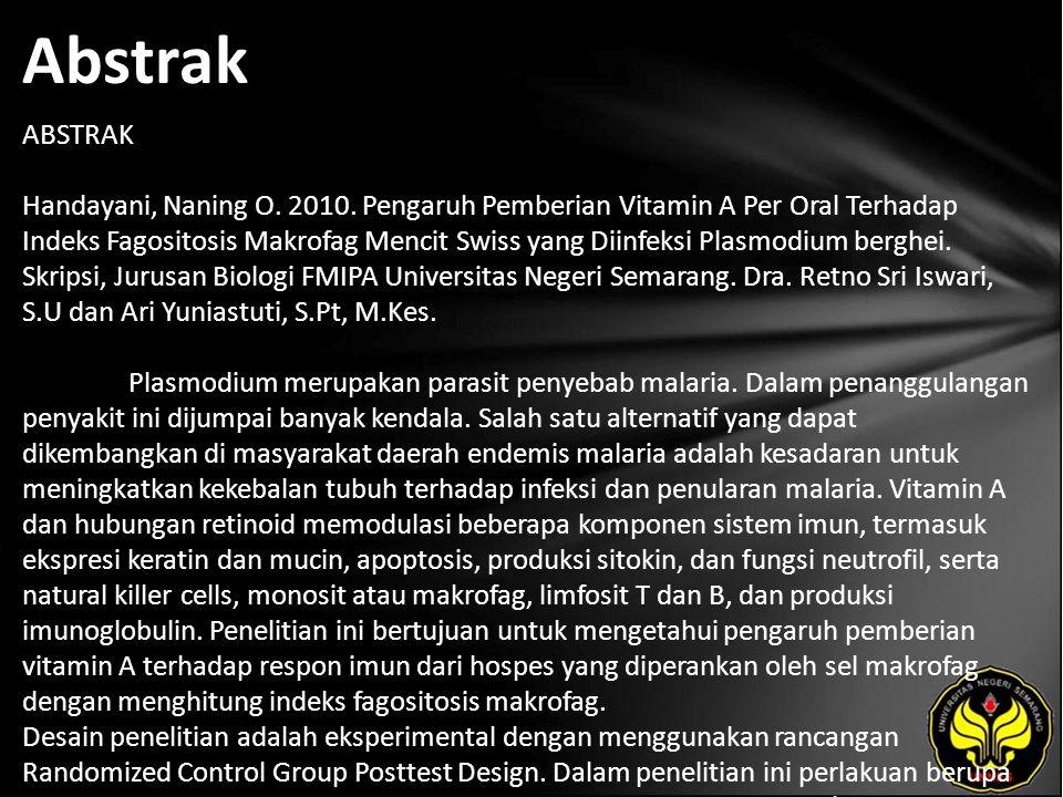 Abstrak ABSTRAK Handayani, Naning O. 2010. Pengaruh Pemberian Vitamin A Per Oral Terhadap Indeks Fagositosis Makrofag Mencit Swiss yang Diinfeksi Plas