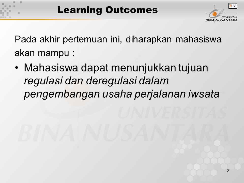 2 Learning Outcomes Pada akhir pertemuan ini, diharapkan mahasiswa akan mampu : Mahasiswa dapat menunjukkan tujuan regulasi dan deregulasi dalam pengembangan usaha perjalanan iwsata